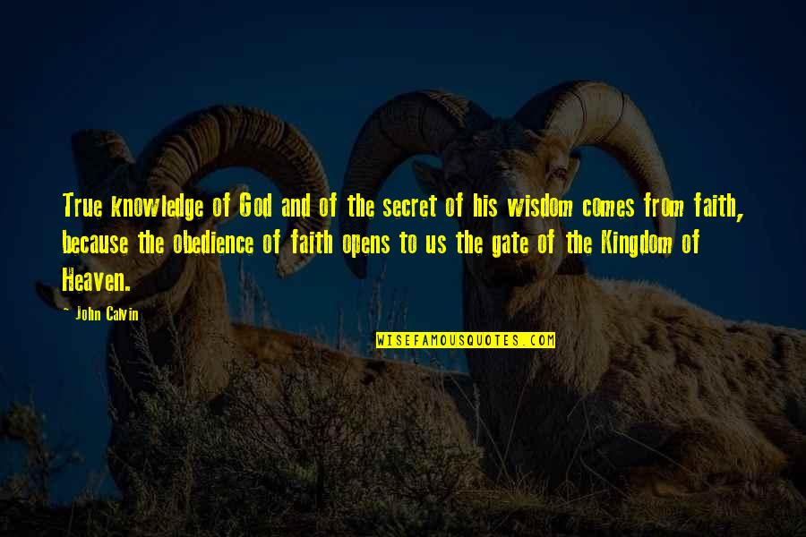 Gate Quotes By John Calvin: True knowledge of God and of the secret