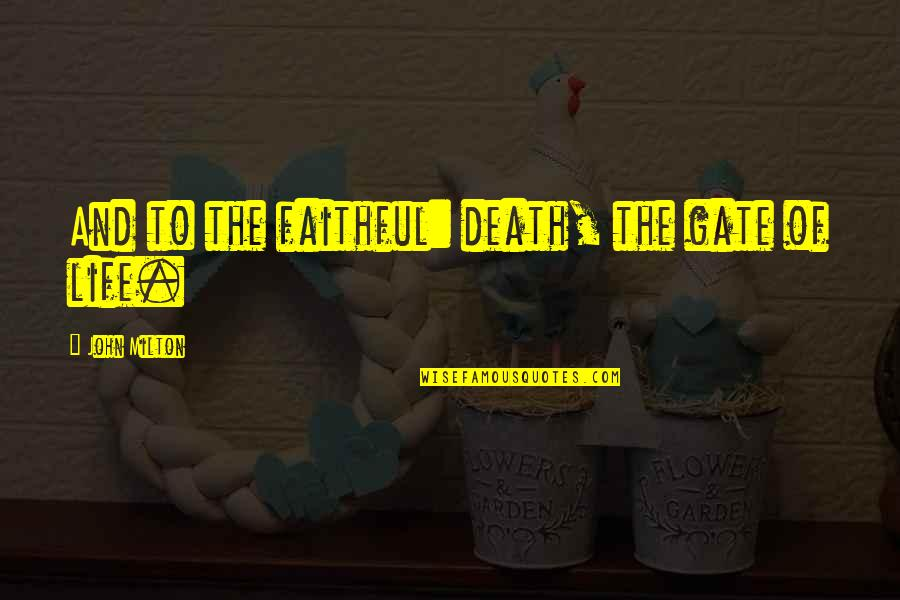 Gate Quotes By John Milton: And to the faithful: death, the gate of