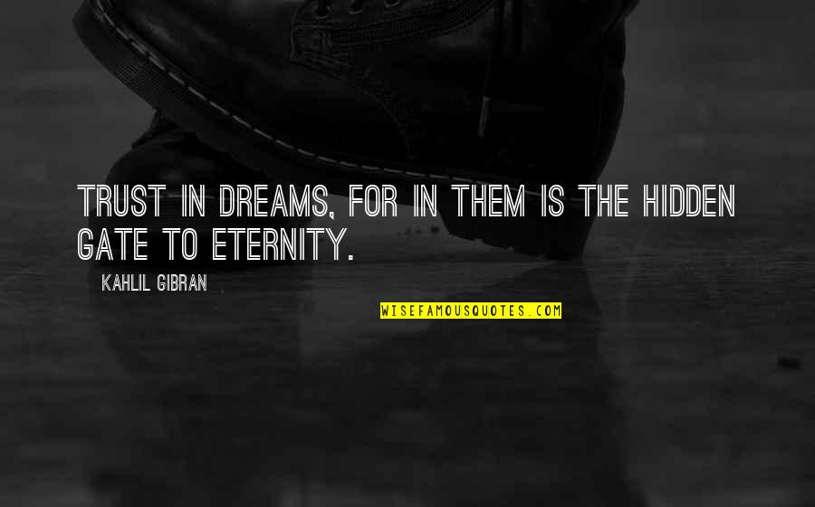 Gate Quotes By Kahlil Gibran: Trust in dreams, for in them is the