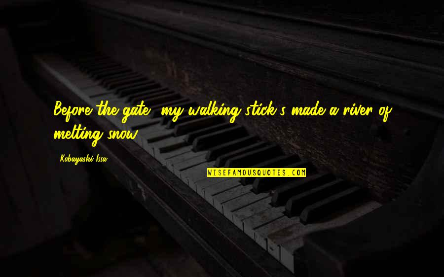 Gate Quotes By Kobayashi Issa: Before the gate my walking stick's made a