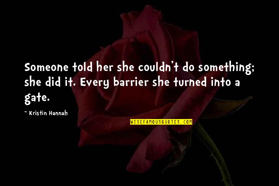 Gate Quotes By Kristin Hannah: Someone told her she couldn't do something; she