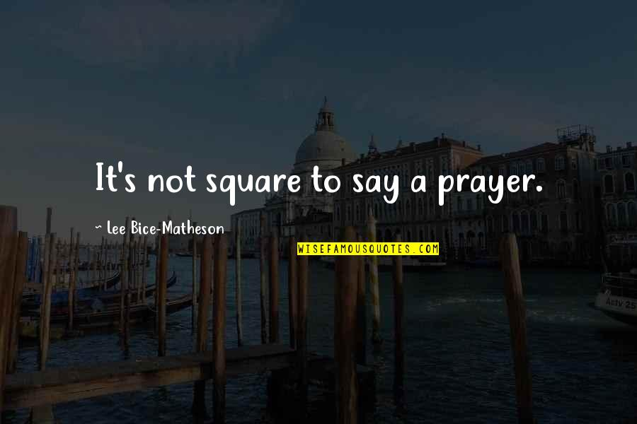 Gate Quotes By Lee Bice-Matheson: It's not square to say a prayer.