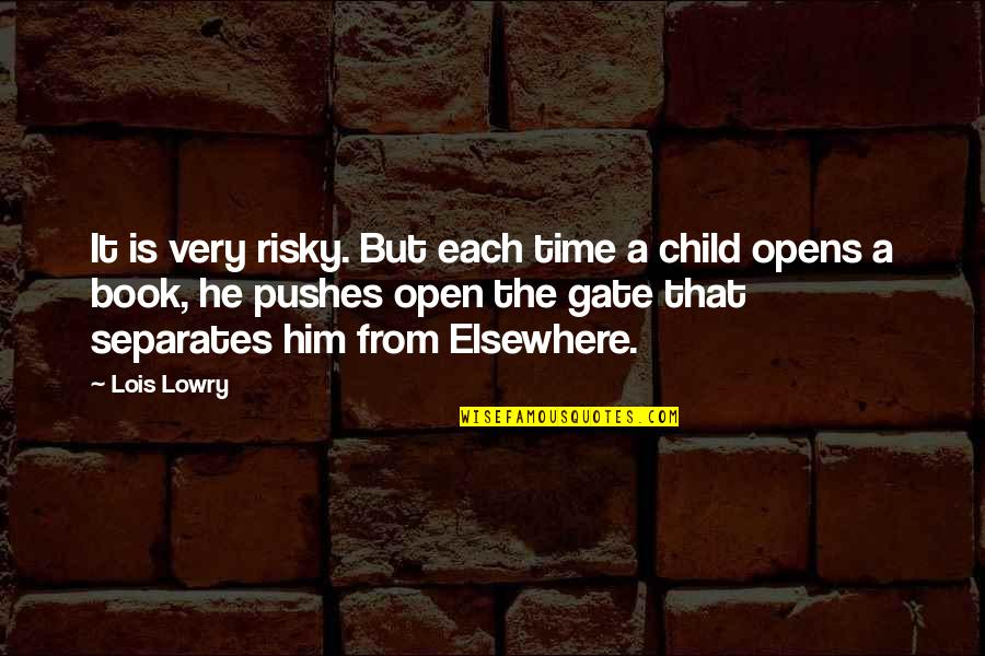 Gate Quotes By Lois Lowry: It is very risky. But each time a