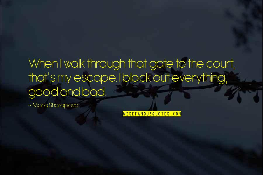 Gate Quotes By Maria Sharapova: When I walk through that gate to the