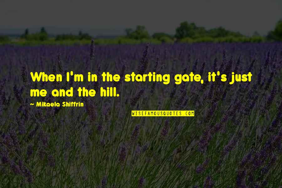 Gate Quotes By Mikaela Shiffrin: When I'm in the starting gate, it's just