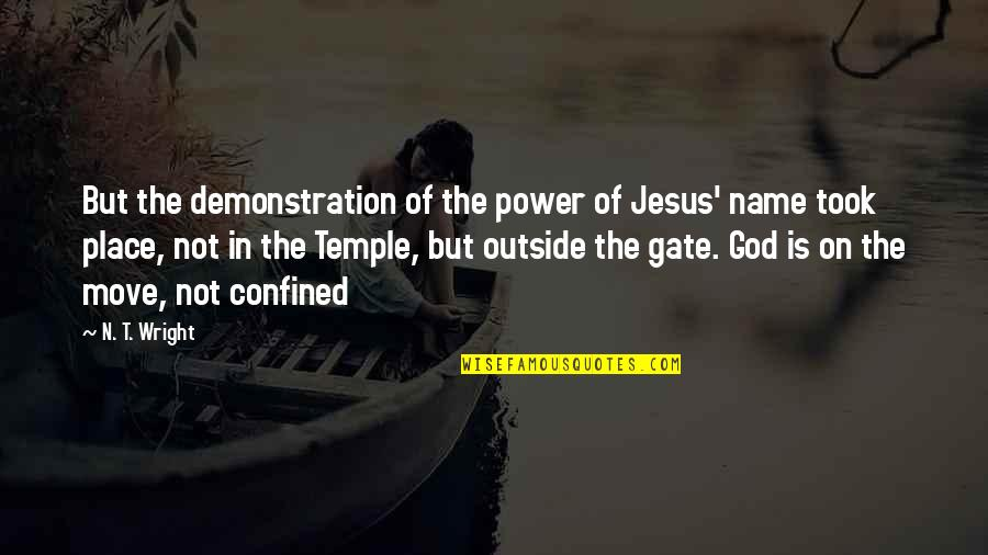 Gate Quotes By N. T. Wright: But the demonstration of the power of Jesus'