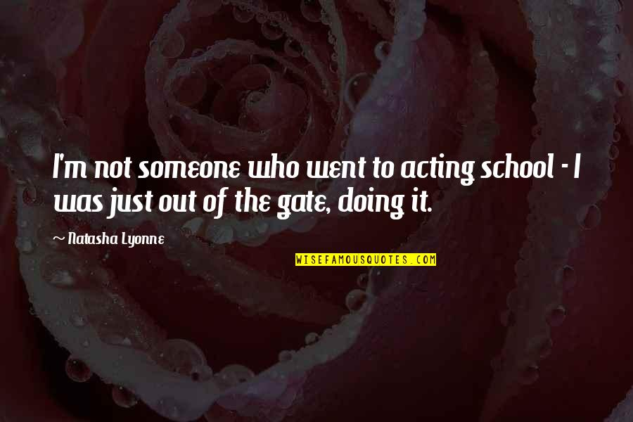 Gate Quotes By Natasha Lyonne: I'm not someone who went to acting school