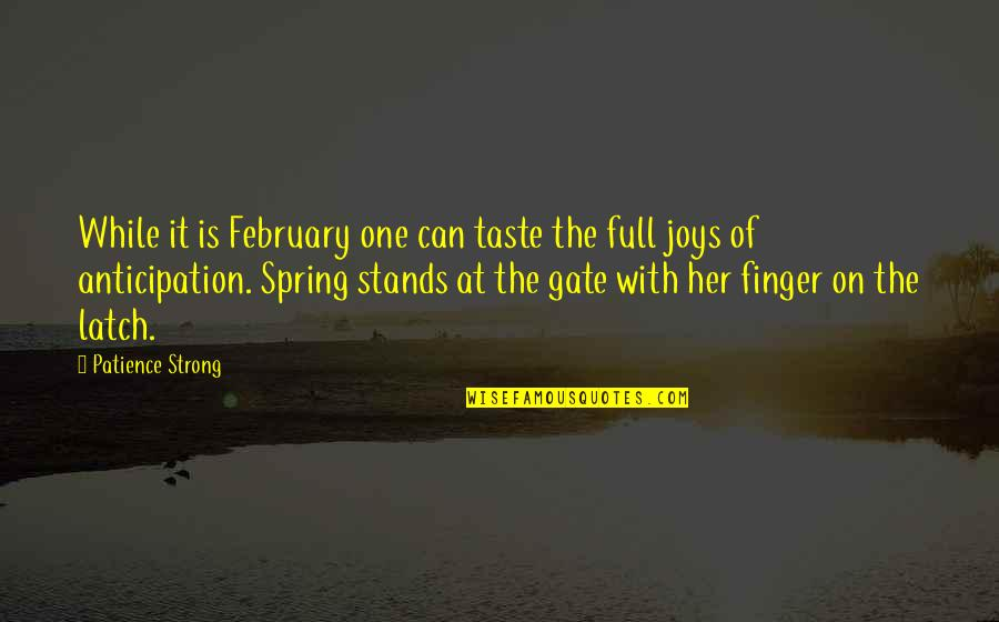 Gate Quotes By Patience Strong: While it is February one can taste the