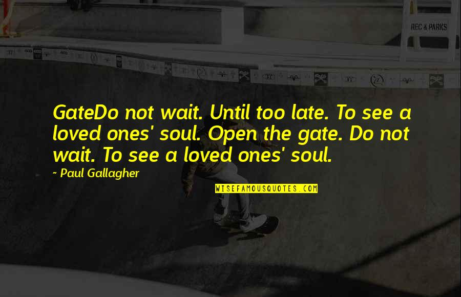 Gate Quotes By Paul Gallagher: GateDo not wait. Until too late. To see