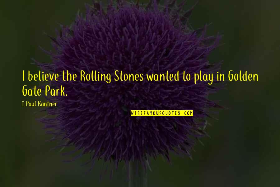 Gate Quotes By Paul Kantner: I believe the Rolling Stones wanted to play