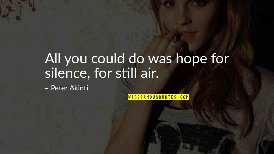 Gate Quotes By Peter Akinti: All you could do was hope for silence,