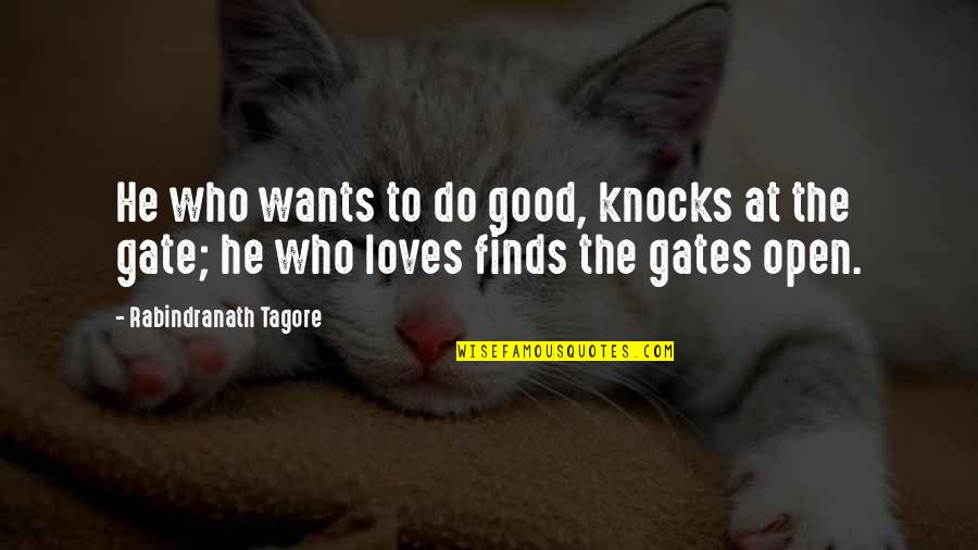 Gate Quotes By Rabindranath Tagore: He who wants to do good, knocks at