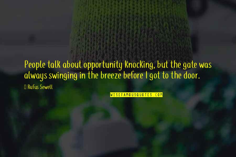 Gate Quotes By Rufus Sewell: People talk about opportunity knocking, but the gate