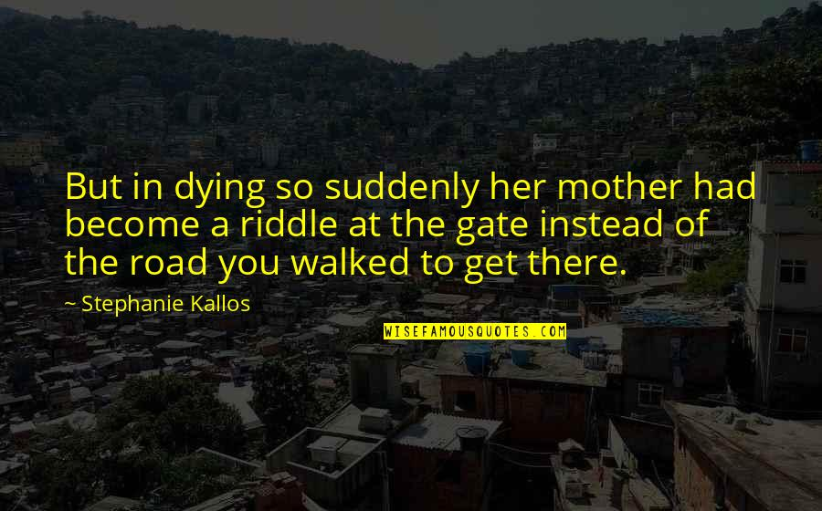 Gate Quotes By Stephanie Kallos: But in dying so suddenly her mother had