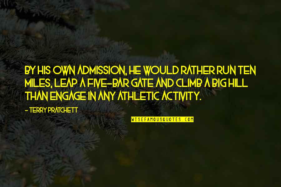Gate Quotes By Terry Pratchett: By his own admission, he would rather run