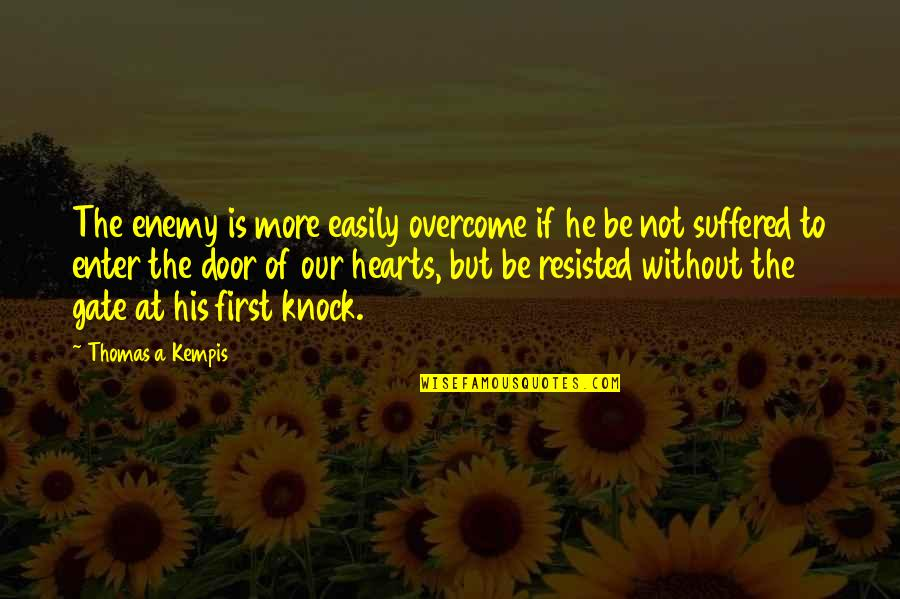 Gate Quotes By Thomas A Kempis: The enemy is more easily overcome if he
