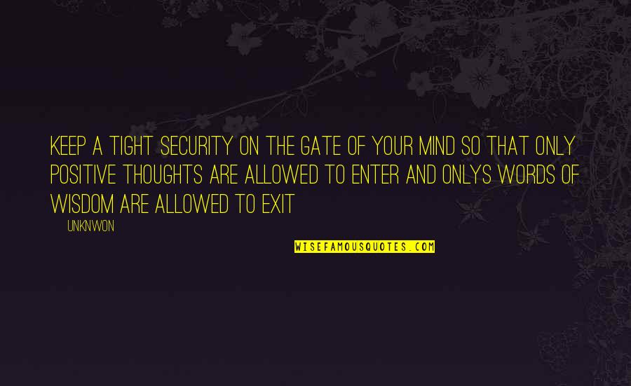 Gate Quotes By Unknwon: Keep a tight security on the gate of