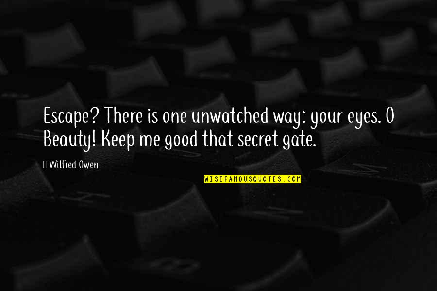 Gate Quotes By Wilfred Owen: Escape? There is one unwatched way: your eyes.