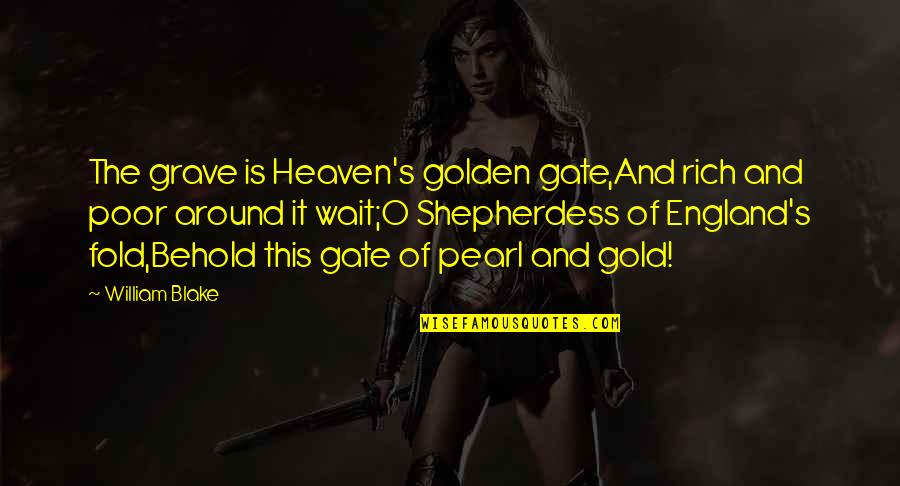 Gate Quotes By William Blake: The grave is Heaven's golden gate,And rich and