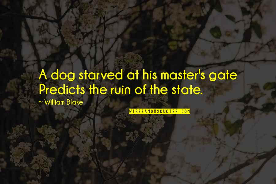 Gate Quotes By William Blake: A dog starved at his master's gate Predicts
