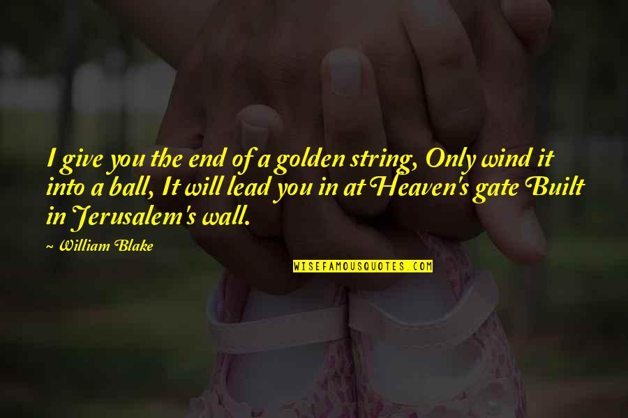 Gate Quotes By William Blake: I give you the end of a golden