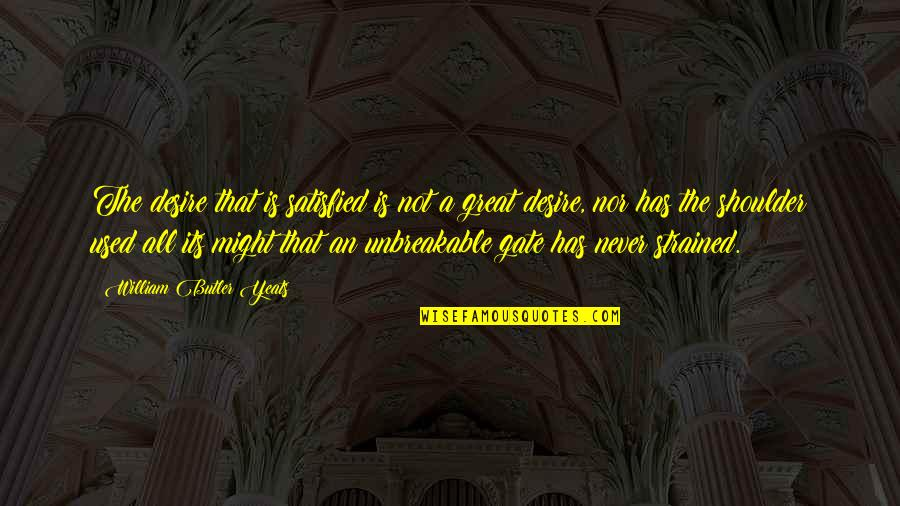 Gate Quotes By William Butler Yeats: The desire that is satisfied is not a