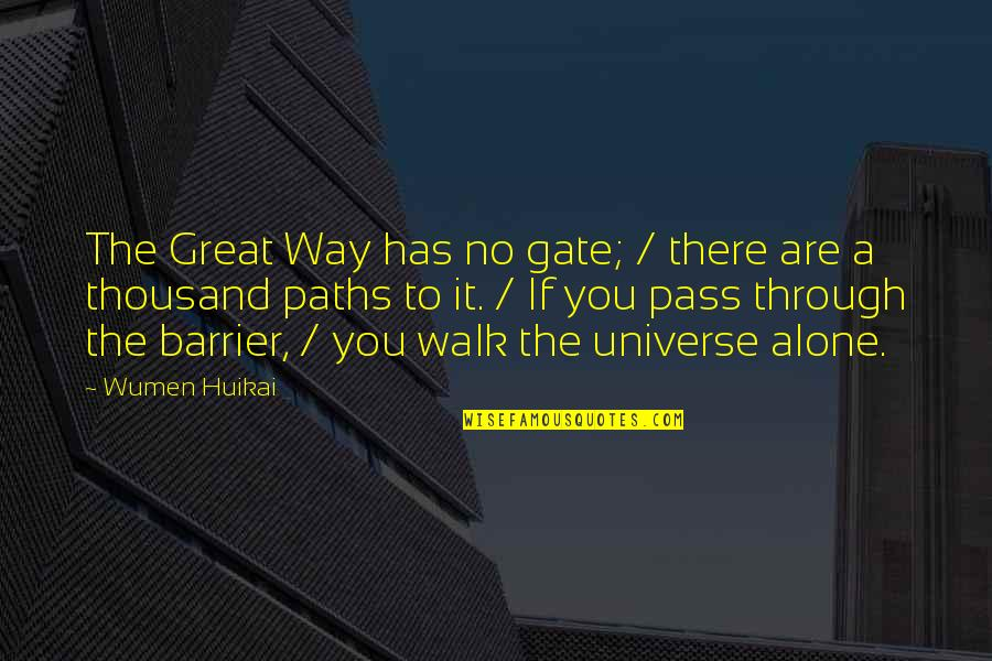 Gate Quotes By Wumen Huikai: The Great Way has no gate; / there