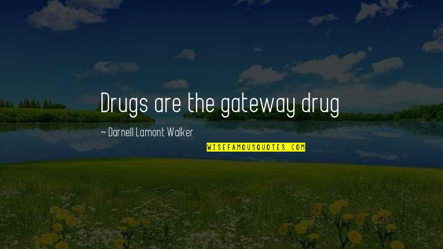 Gateway Drugs Quotes By Darnell Lamont Walker: Drugs are the gateway drug