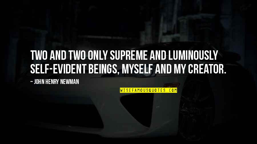 Gateway Drugs Quotes By John Henry Newman: Two and two only supreme and luminously self-evident