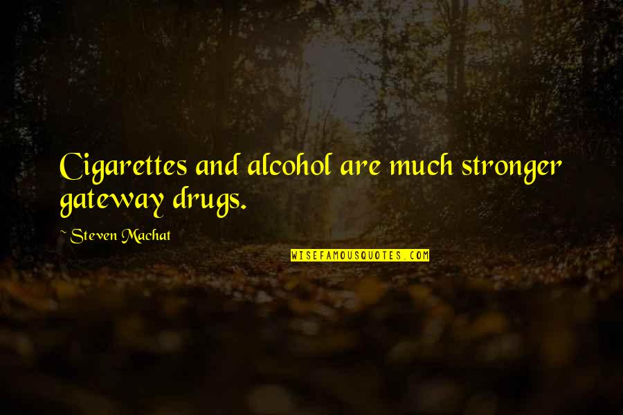 Gateway Drugs Quotes By Steven Machat: Cigarettes and alcohol are much stronger gateway drugs.