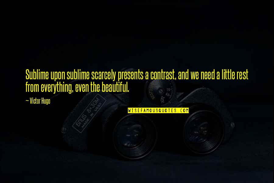 Gateway Drugs Quotes By Victor Hugo: Sublime upon sublime scarcely presents a contrast, and