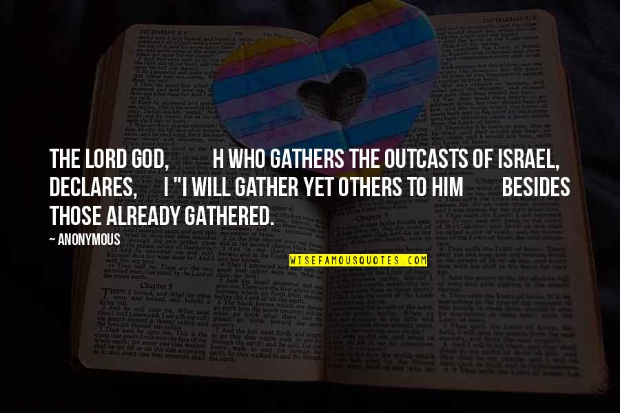 Gather'd Quotes By Anonymous: The Lord GOD, h who gathers the outcasts