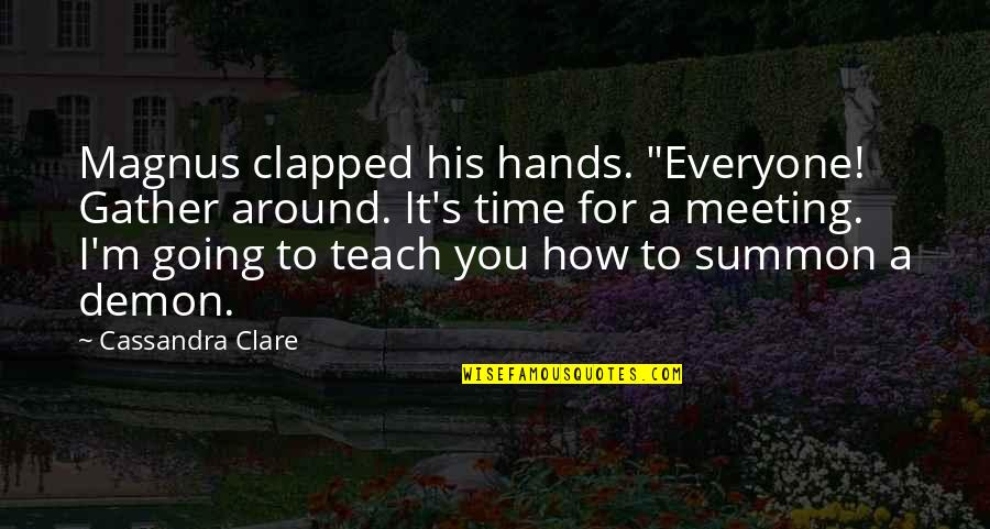 """Gather'd Quotes By Cassandra Clare: Magnus clapped his hands. """"Everyone! Gather around. It's"""