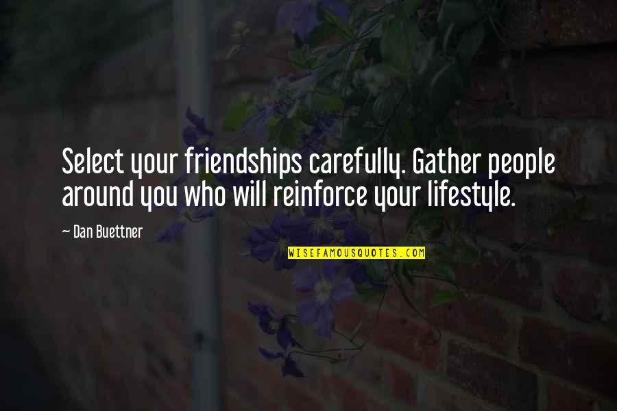 Gather'd Quotes By Dan Buettner: Select your friendships carefully. Gather people around you