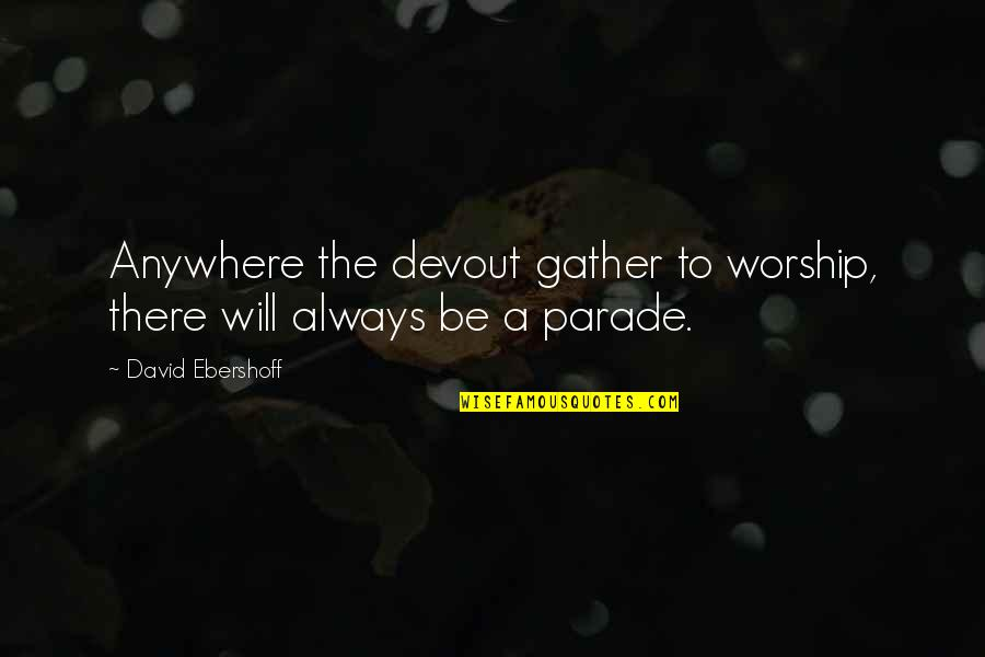 Gather'd Quotes By David Ebershoff: Anywhere the devout gather to worship, there will