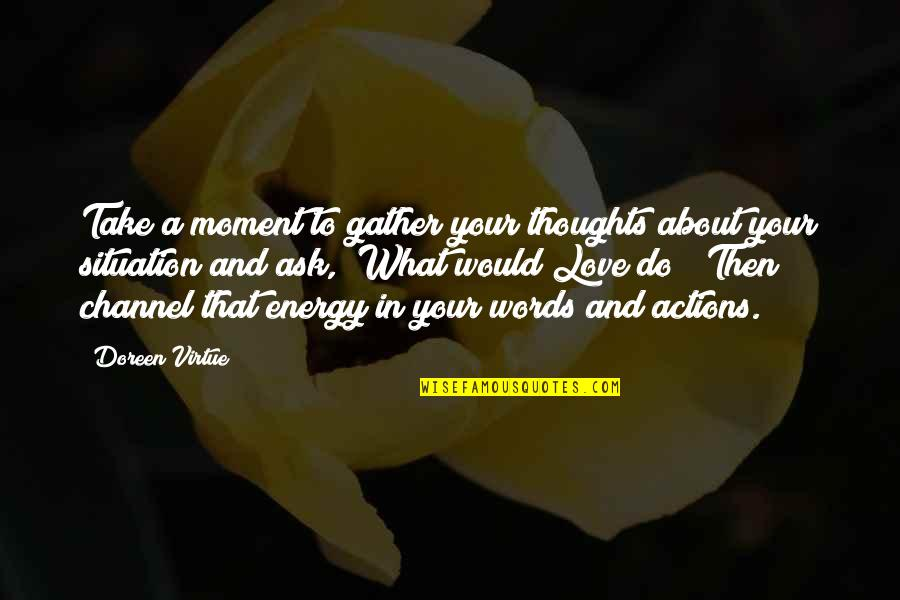 Gather'd Quotes By Doreen Virtue: Take a moment to gather your thoughts about