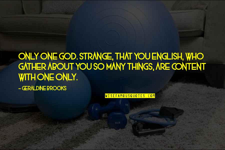 Gather'd Quotes By Geraldine Brooks: Only one god. Strange, that you English, who