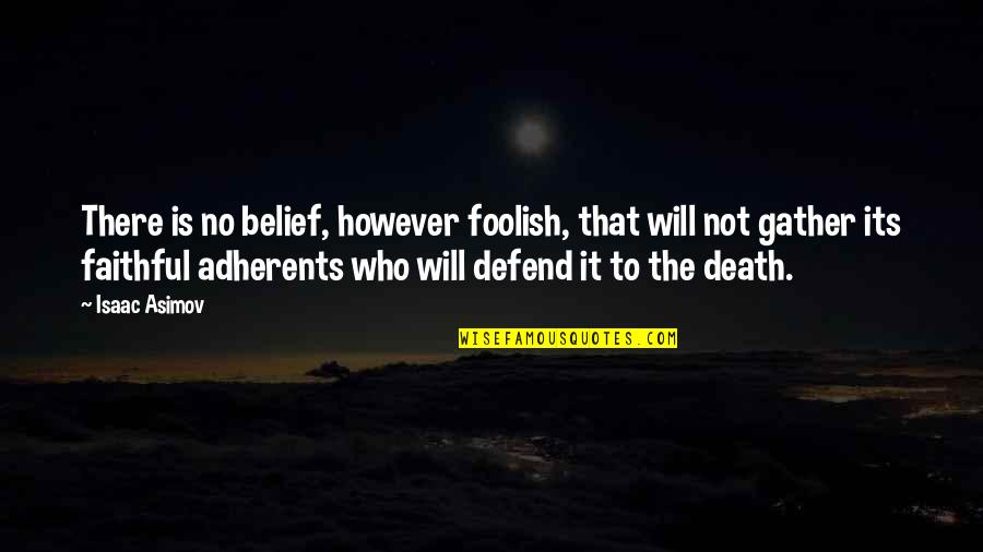 Gather'd Quotes By Isaac Asimov: There is no belief, however foolish, that will