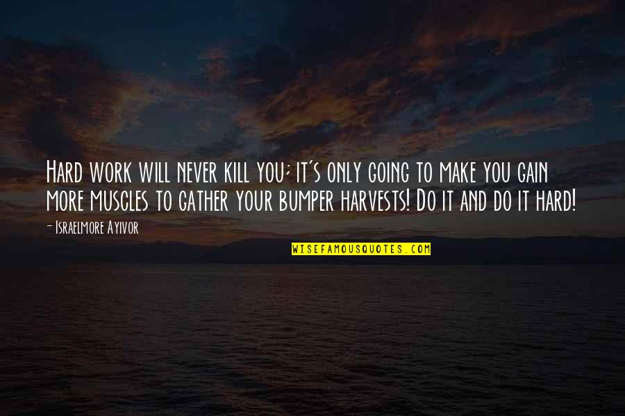 Gather'd Quotes By Israelmore Ayivor: Hard work will never kill you; it's only