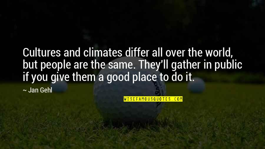 Gather'd Quotes By Jan Gehl: Cultures and climates differ all over the world,
