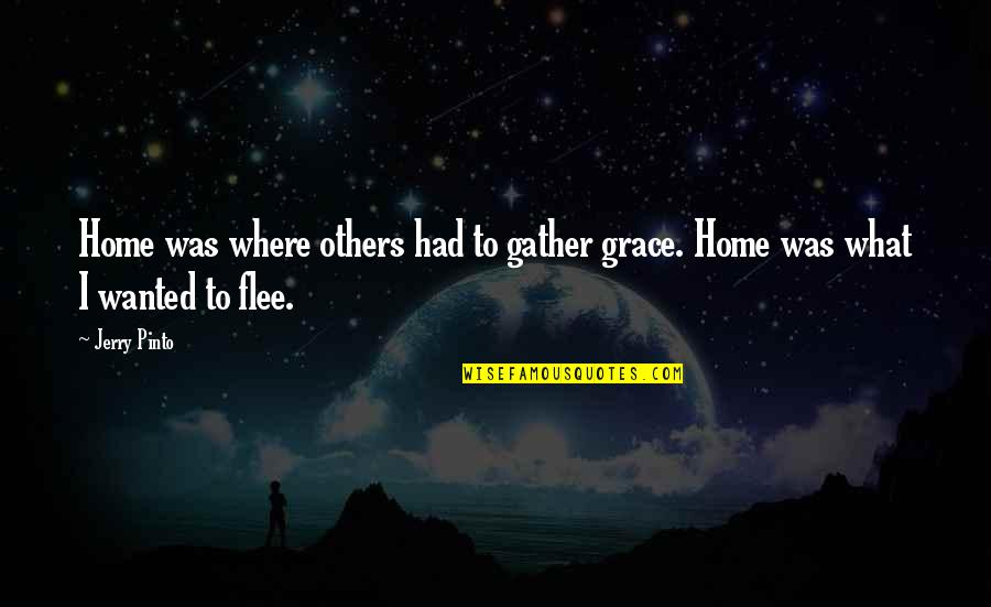 Gather'd Quotes By Jerry Pinto: Home was where others had to gather grace.
