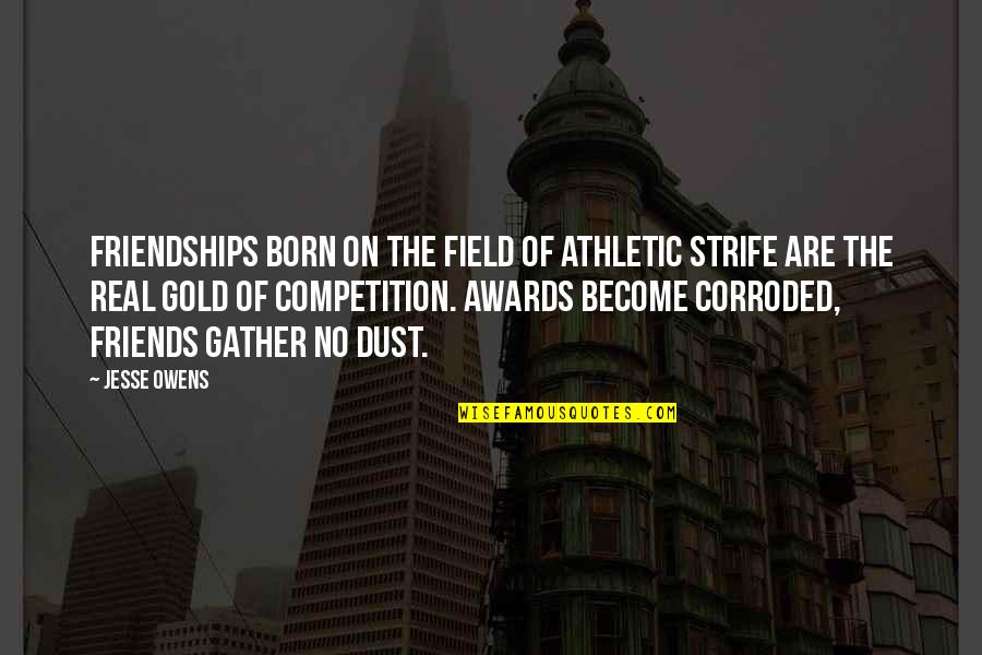 Gather'd Quotes By Jesse Owens: Friendships born on the field of athletic strife