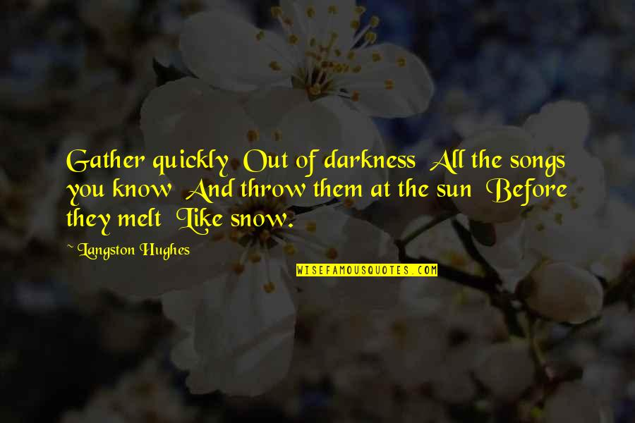 Gather'd Quotes By Langston Hughes: Gather quickly Out of darkness All the songs