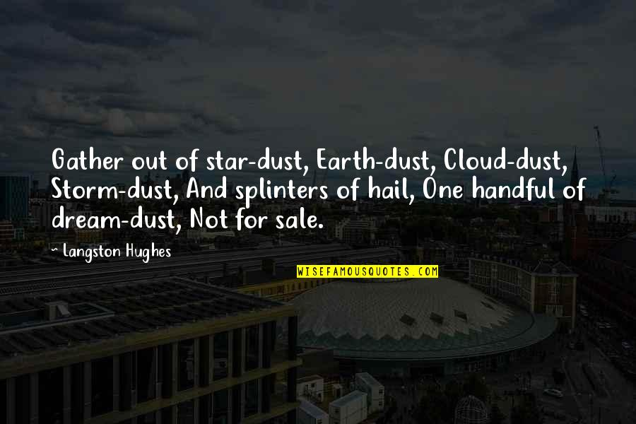 Gather'd Quotes By Langston Hughes: Gather out of star-dust, Earth-dust, Cloud-dust, Storm-dust, And