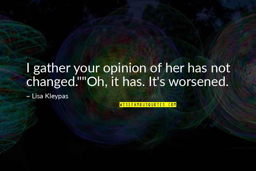 Gather'd Quotes By Lisa Kleypas: I gather your opinion of her has not