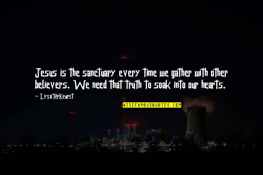 Gather'd Quotes By Lysa TerKeurst: Jesus is the sanctuary every time we gather