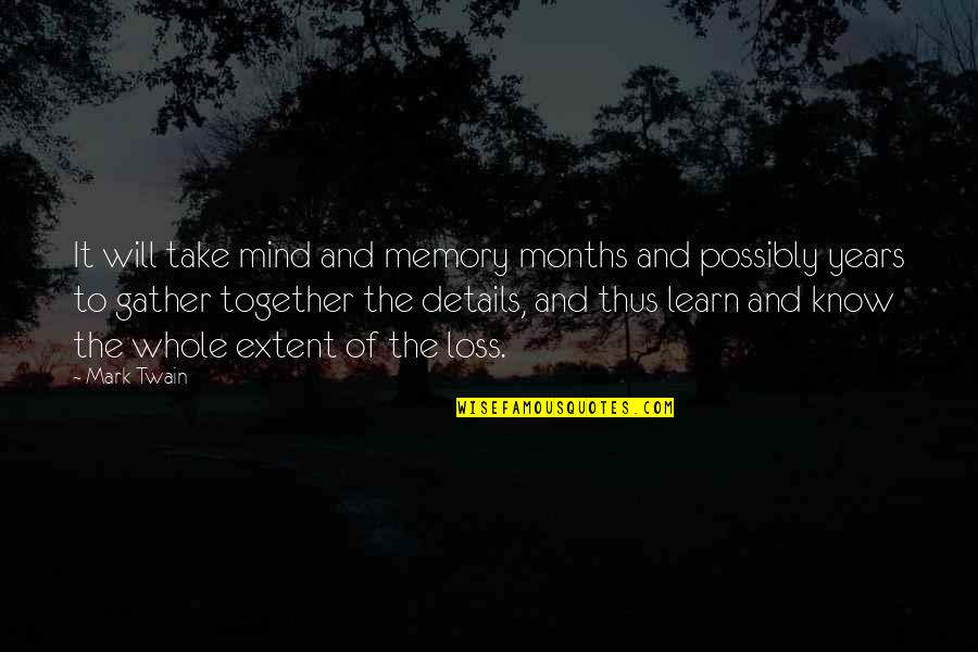 Gather'd Quotes By Mark Twain: It will take mind and memory months and