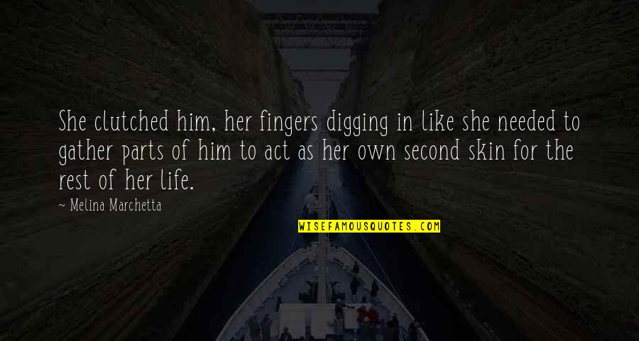 Gather'd Quotes By Melina Marchetta: She clutched him, her fingers digging in like