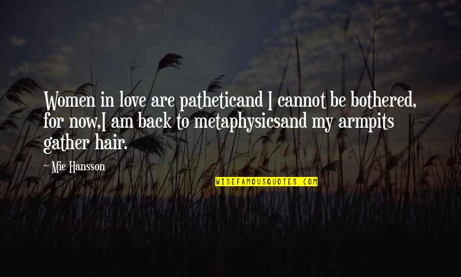 Gather'd Quotes By Mie Hansson: Women in love are patheticand I cannot be