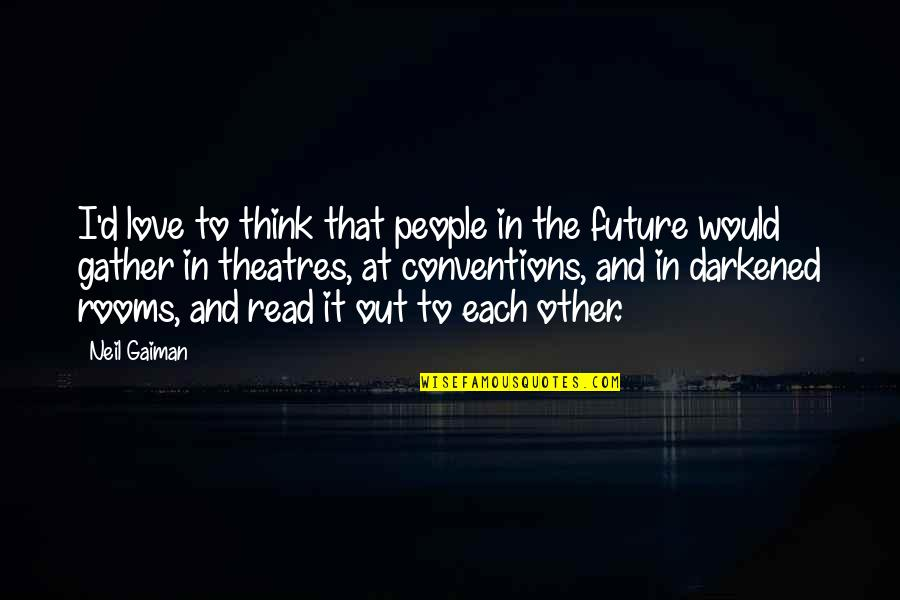 Gather'd Quotes By Neil Gaiman: I'd love to think that people in the